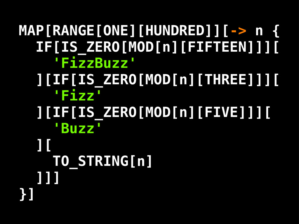 'FizzBuzz' 'Fizz' 'Buzz' MAP[RANGE[ONE][HUNDRED...