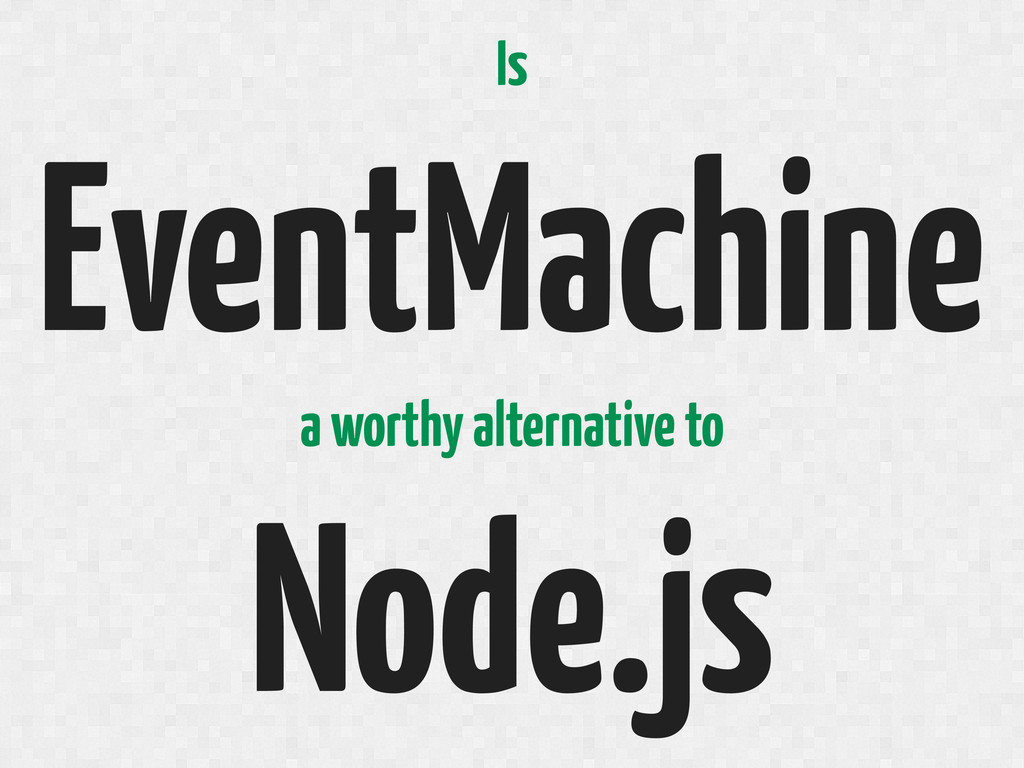 Is EventMachine a worthy alternative to Node.js