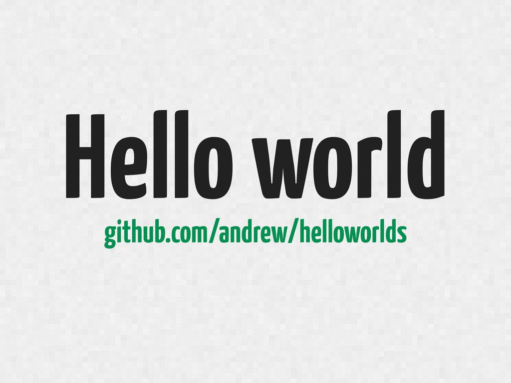 Hello world github.com/andrew/helloworlds