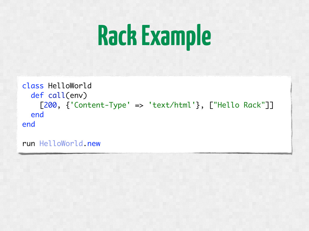 Rack Example class HelloWorld def call(env) [20...