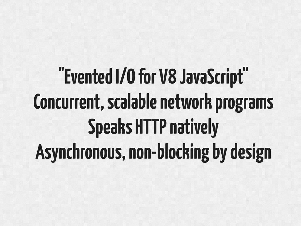 """Evented I/O for V8 JavaScript"" Concurrent, sca..."