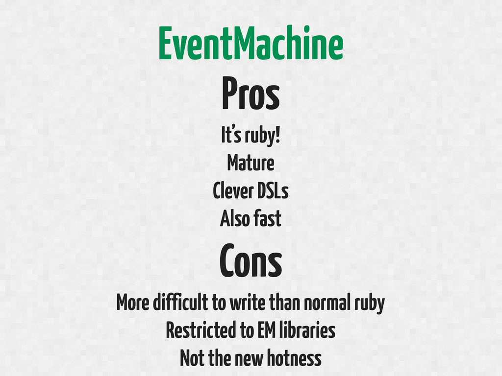 EventMachine Pros It's ruby! Mature Clever DSLs...
