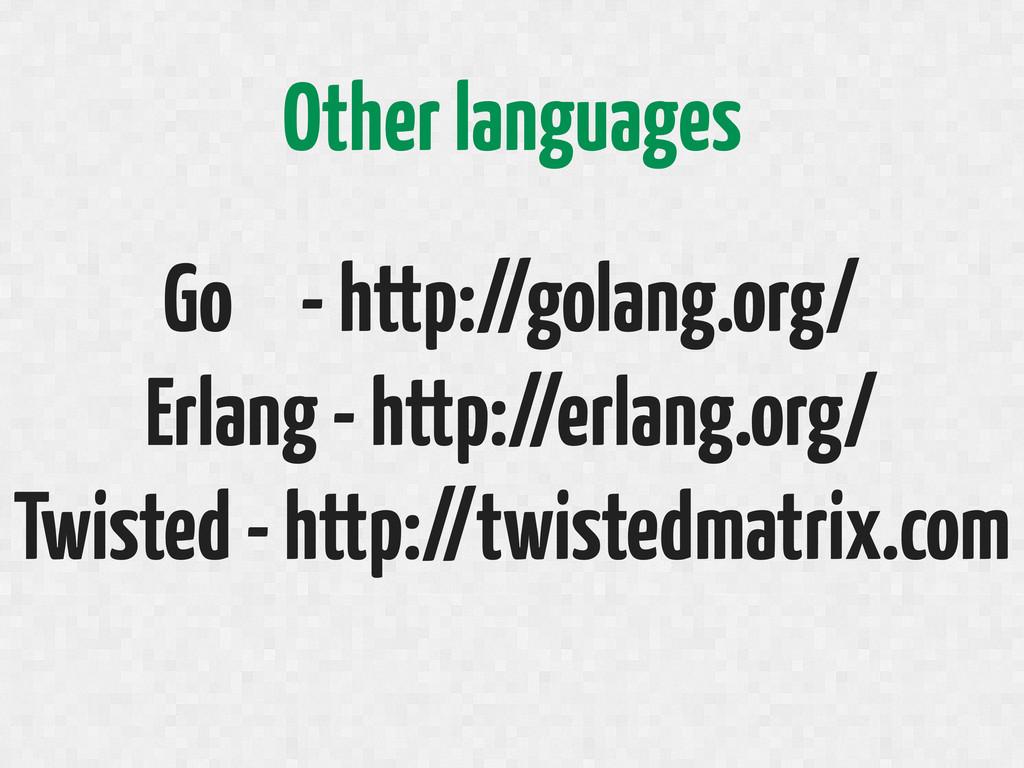 Go - http://golang.org/ Erlang - http://erlang....