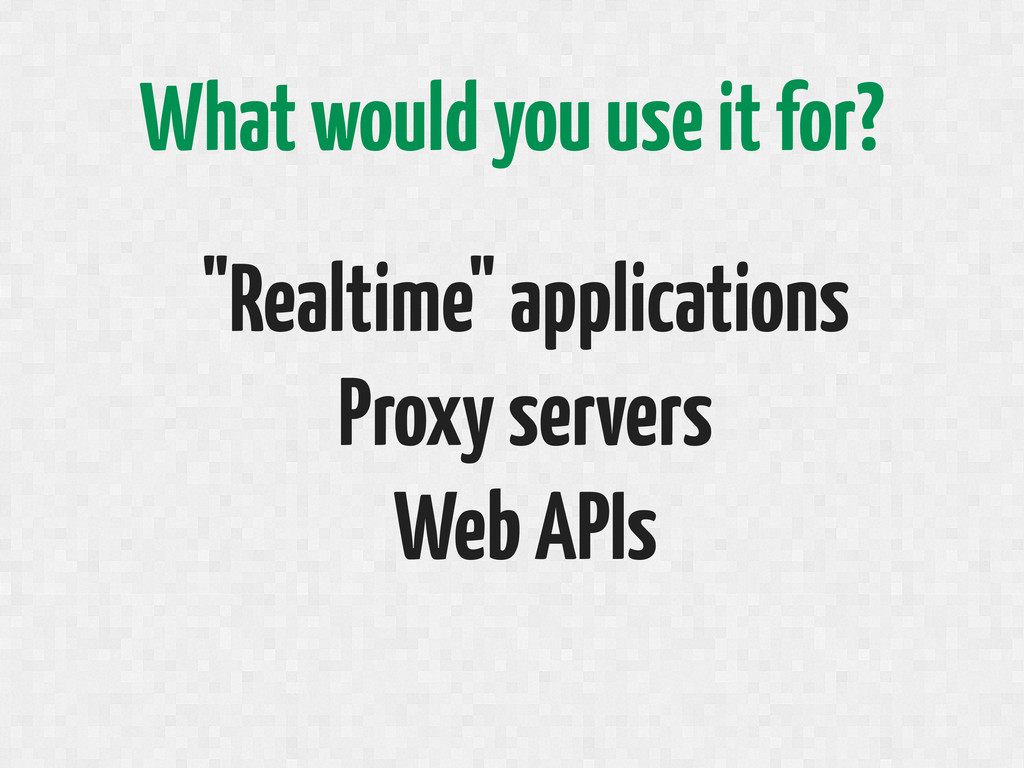 """Realtime"" applications Proxy servers Web APIs ..."
