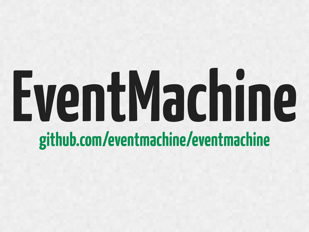 EventMachine github.com/eventmachine/eventmachi...