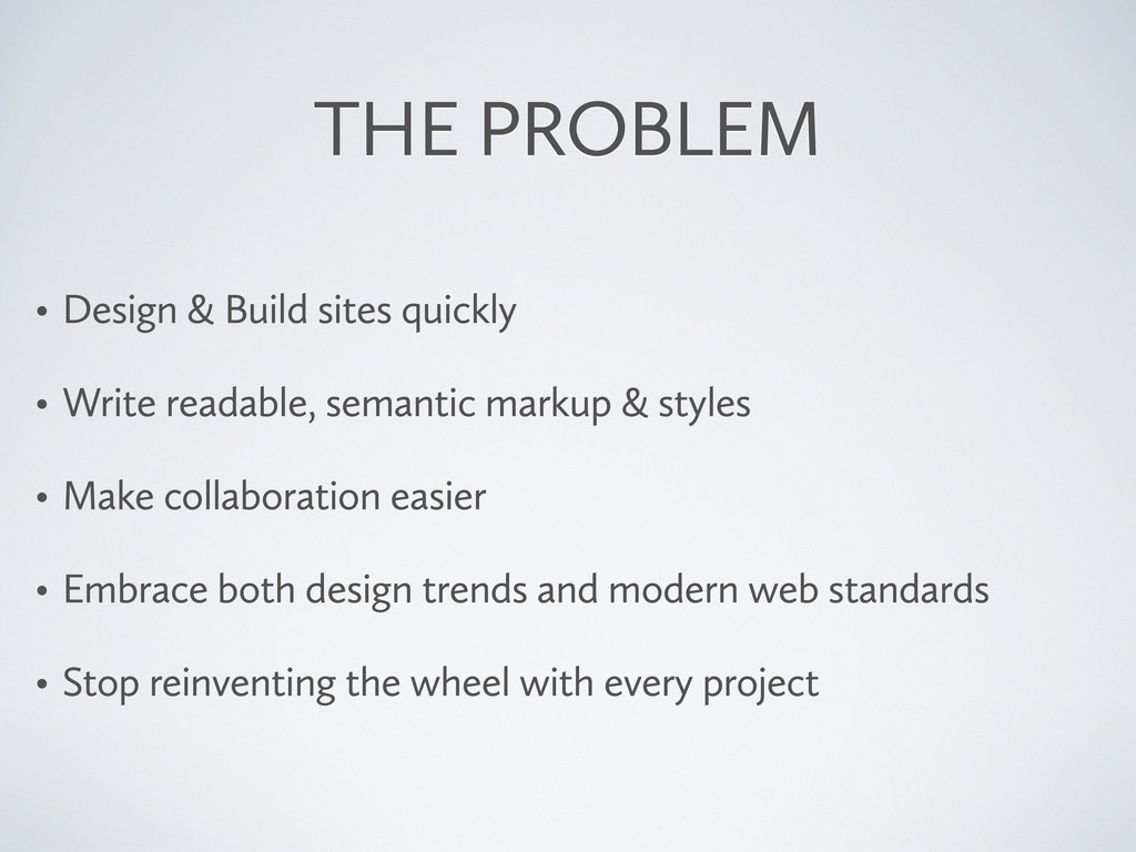 THE PROBLEM • Design & Build sites quickly • Wr...
