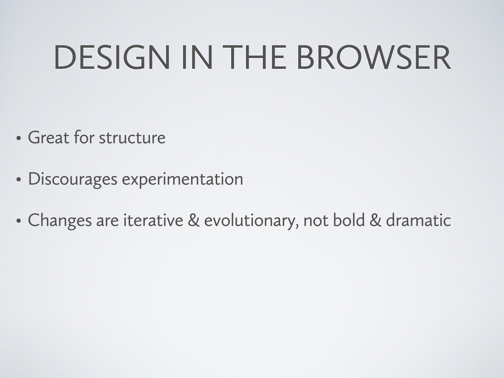 DESIGN IN THE BROWSER • Great for structure • D...