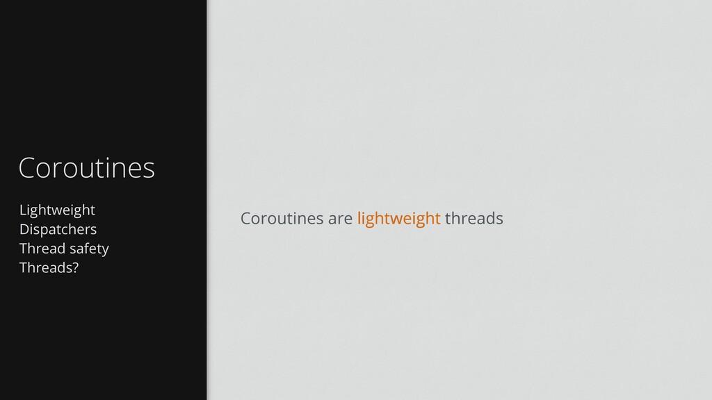 Lightweight Dispatchers Thread safety Threads? ...
