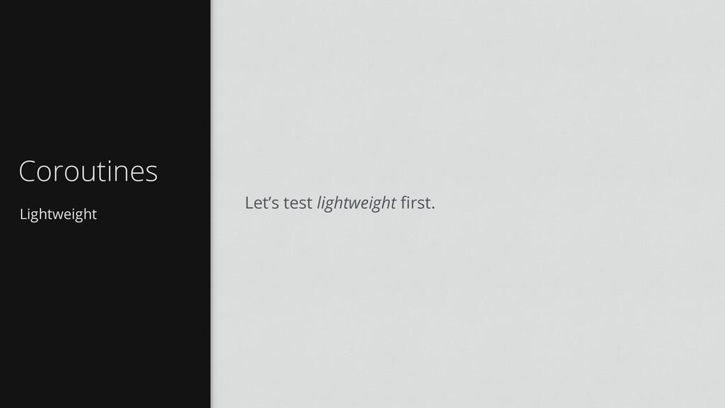Lightweight Coroutines Let's test lightweight fi...