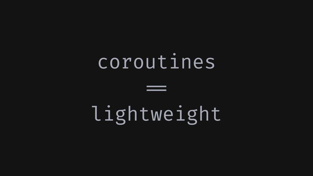 coroutines !== lightweight