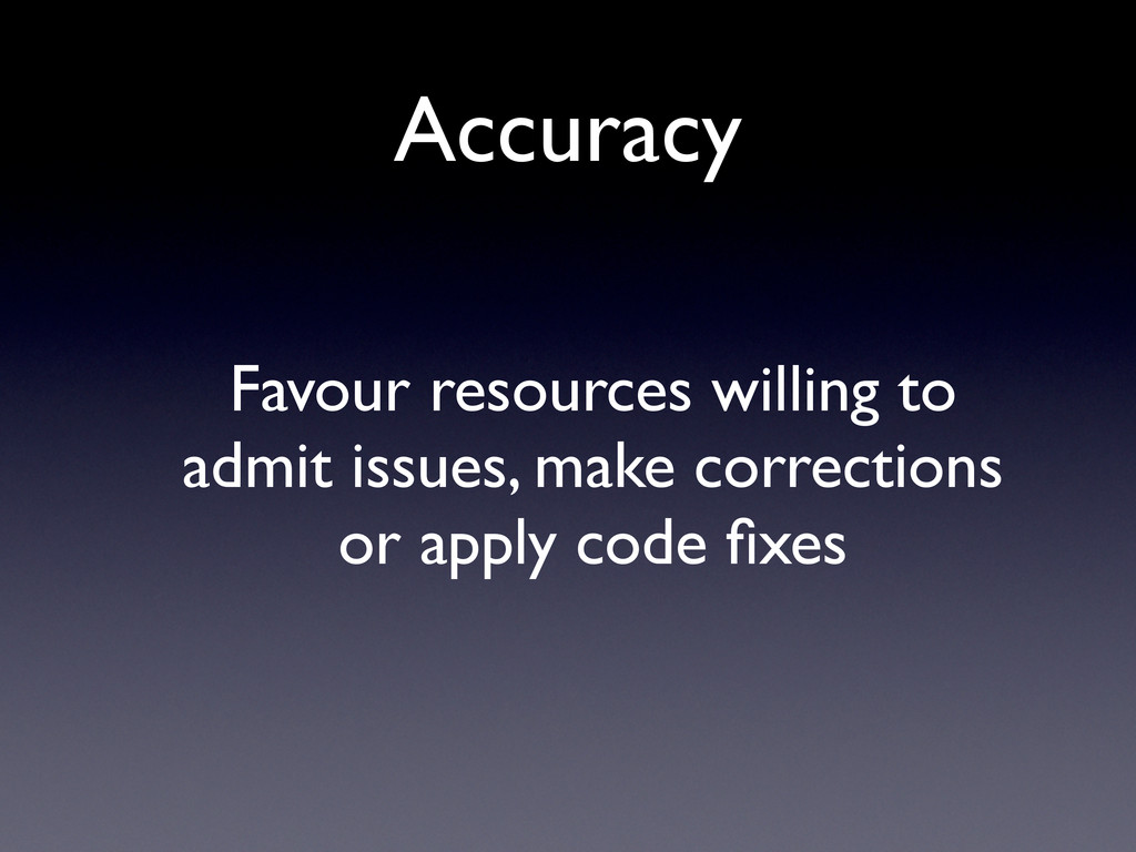 Accuracy Favour resources willing to admit issu...