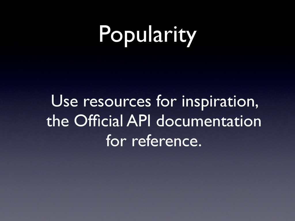 Popularity Use resources for inspiration, the O...
