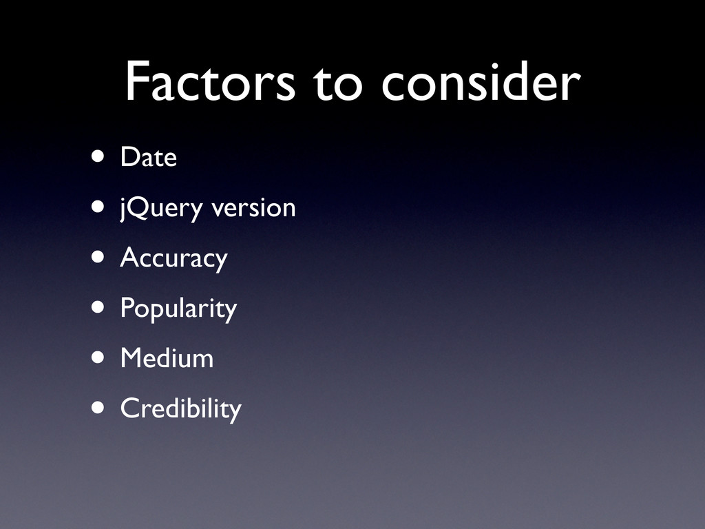 Factors to consider • Date • jQuery version • A...