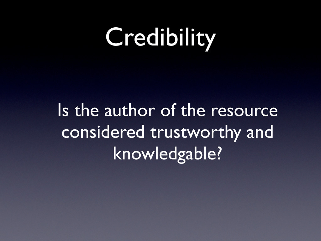 Credibility Is the author of the resource consi...