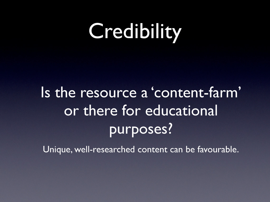 Credibility Is the resource a 'content-farm' or...
