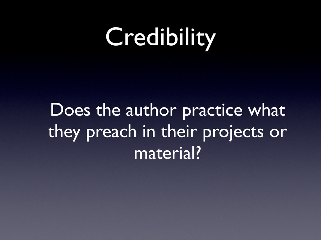 Credibility Does the author practice what they ...