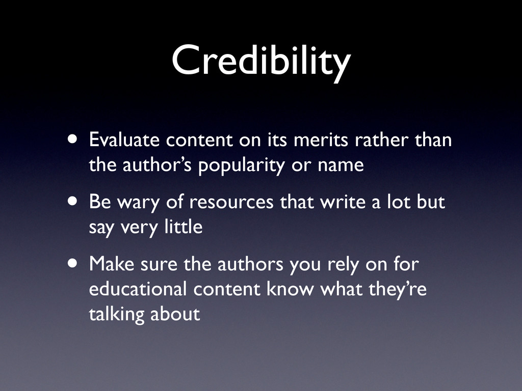 Credibility • Evaluate content on its merits ra...