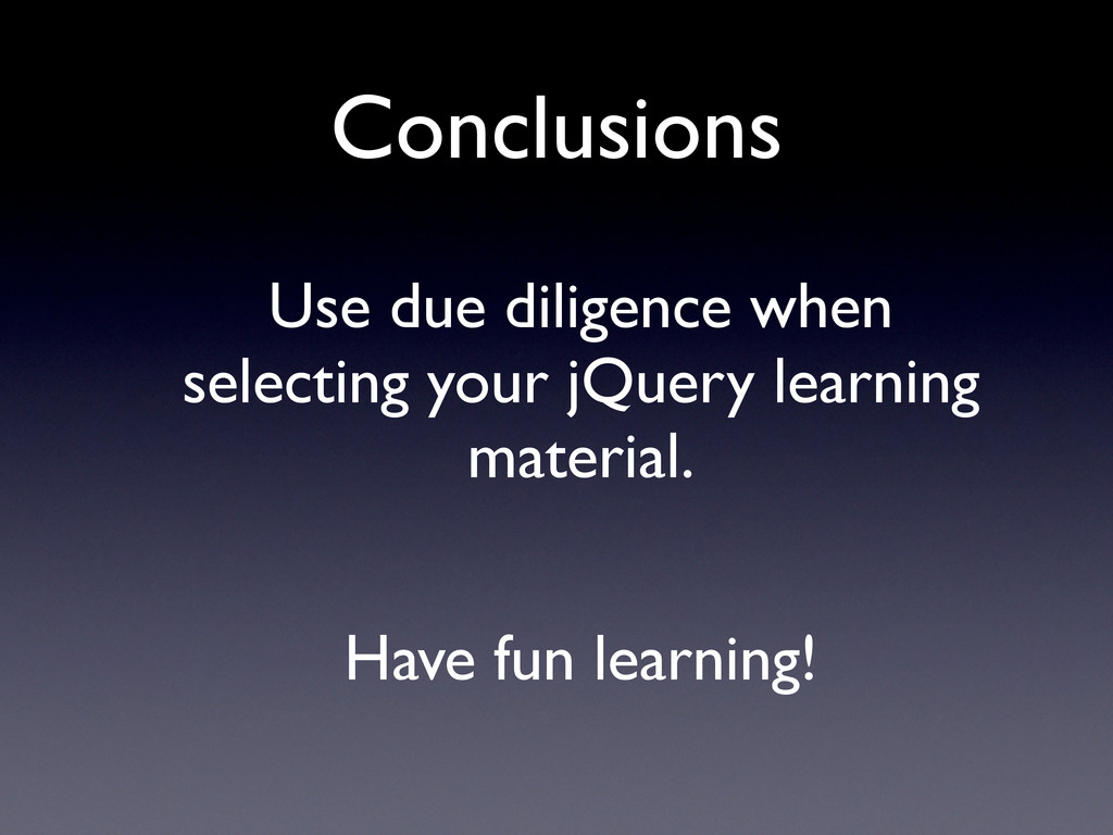 Conclusions Use due diligence when selecting yo...
