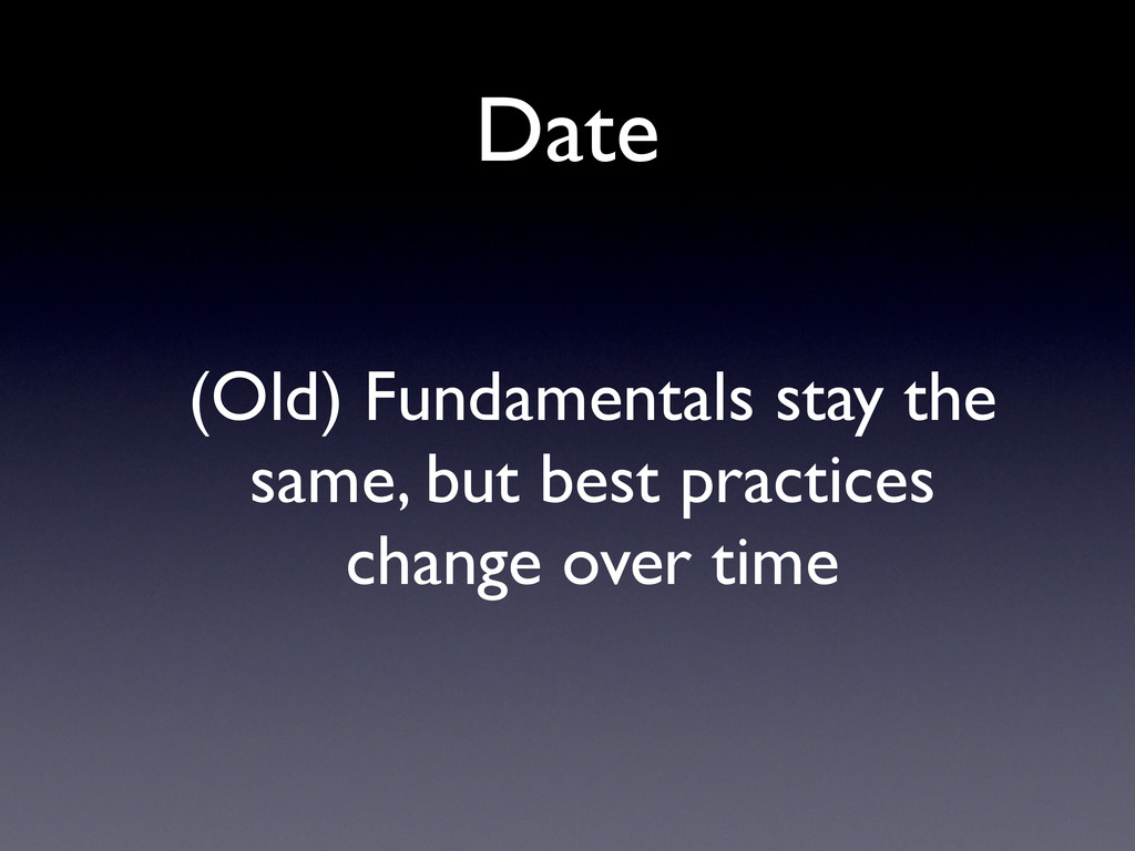 Date (Old) Fundamentals stay the same, but best...