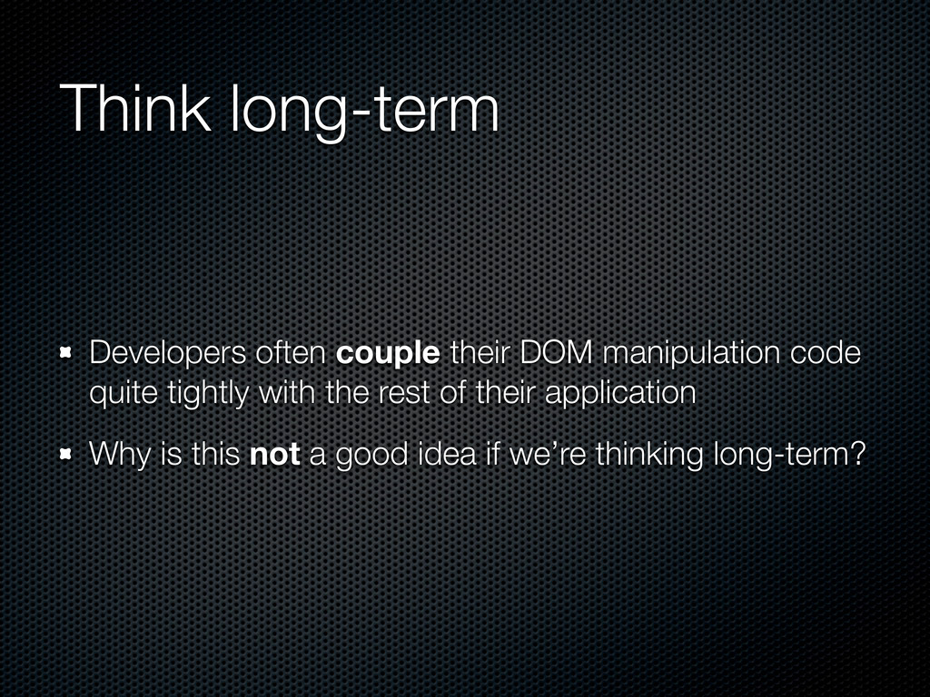 Think long-term Developers often couple their D...