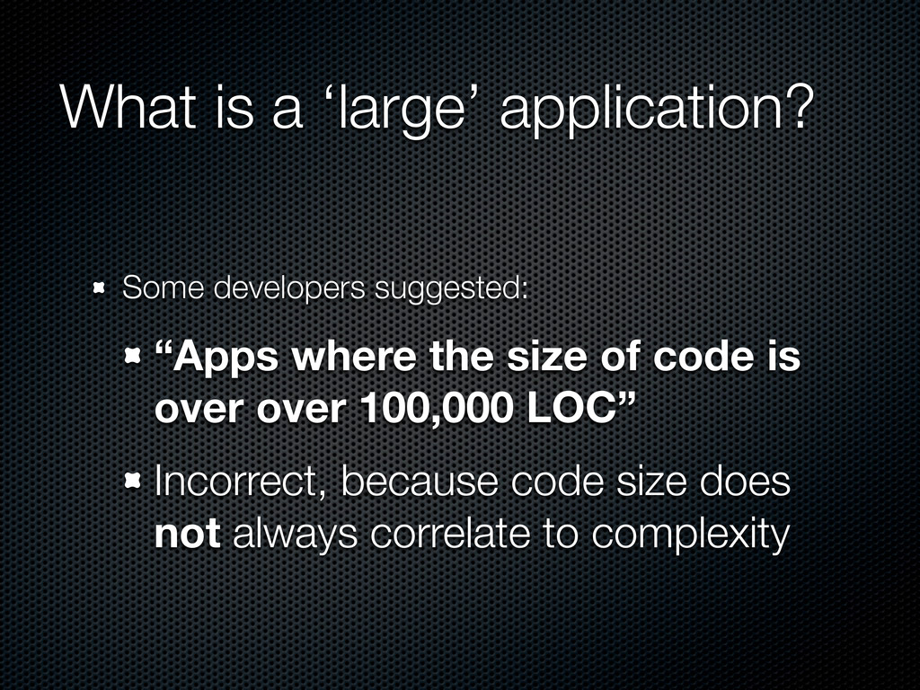 What is a 'large' application? Some developers ...