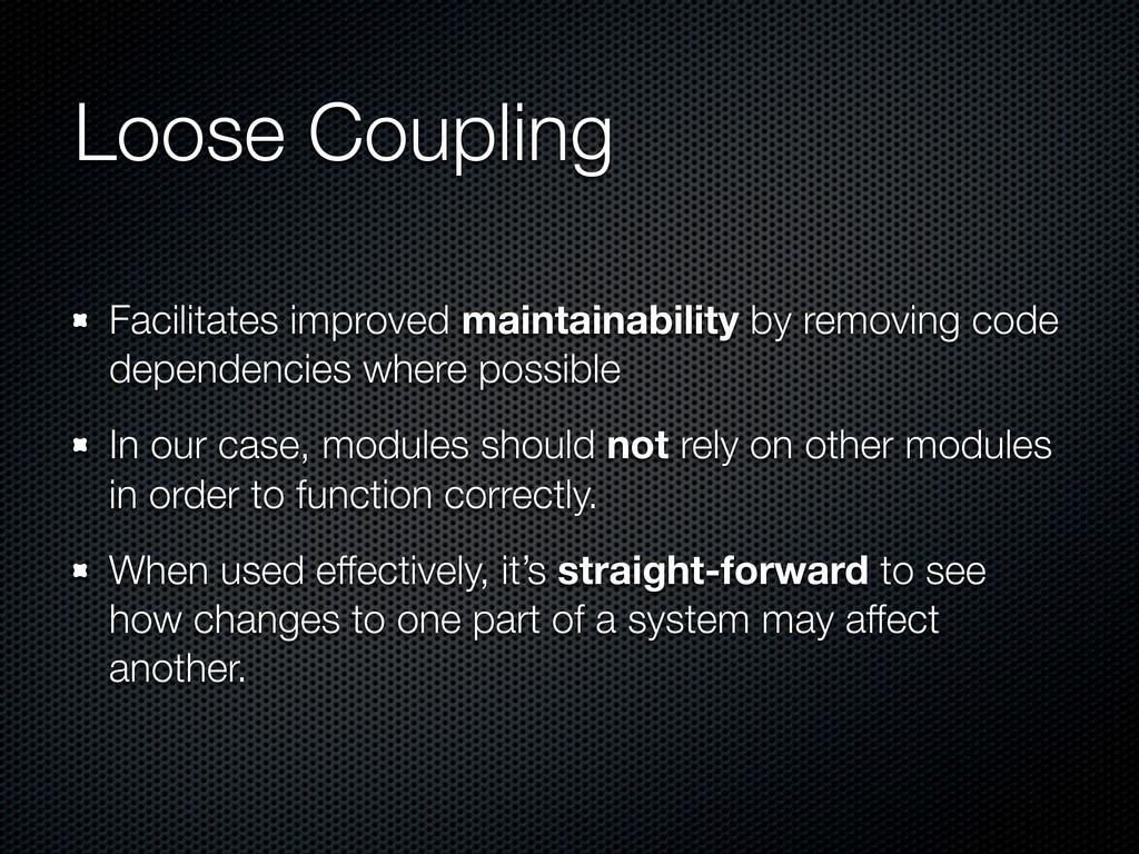 Loose Coupling Facilitates improved maintainabi...