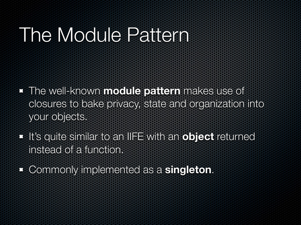 The Module Pattern The well-known module patter...