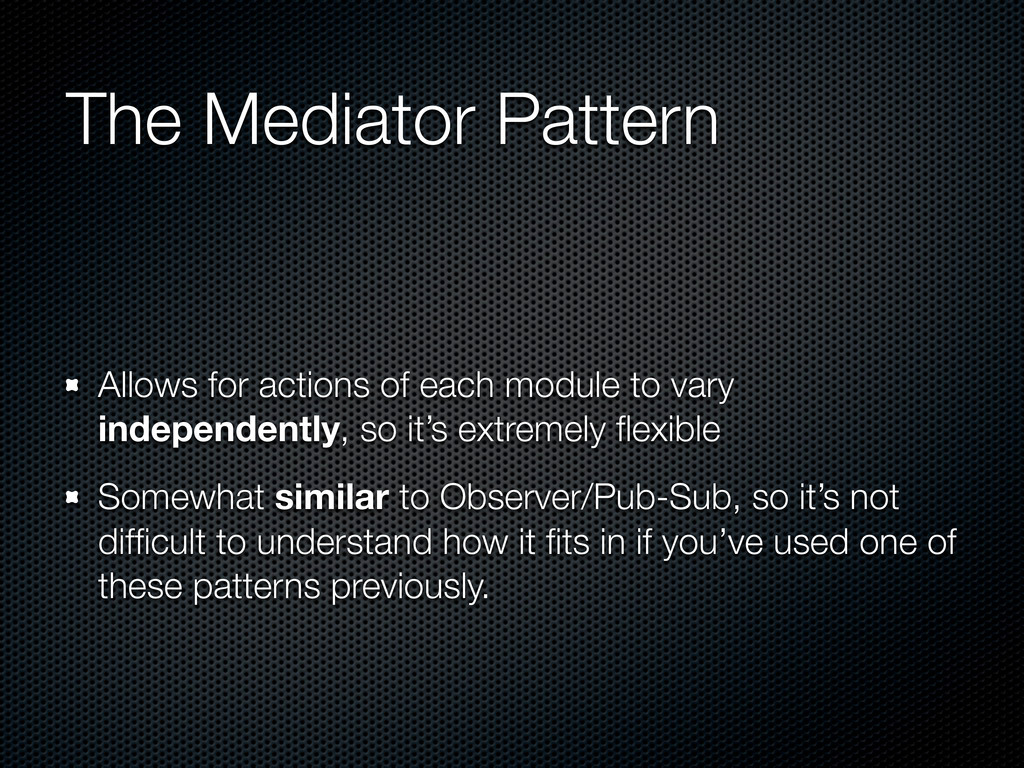 The Mediator Pattern Allows for actions of each...
