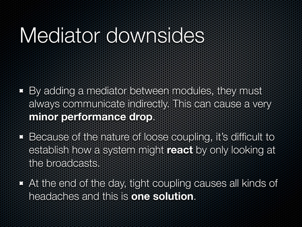 Mediator downsides By adding a mediator between...