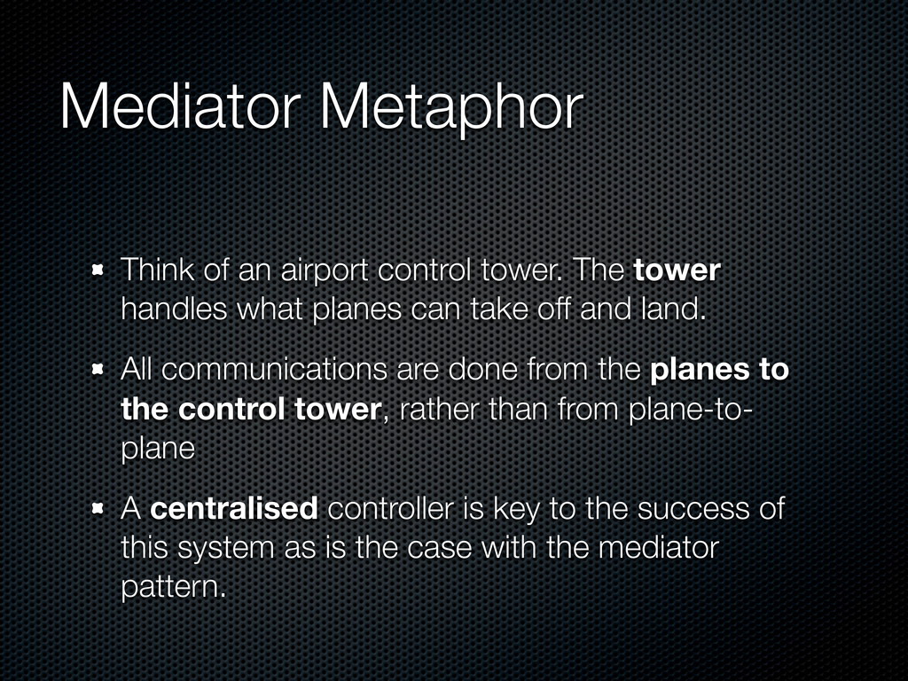 Mediator Metaphor Think of an airport control t...