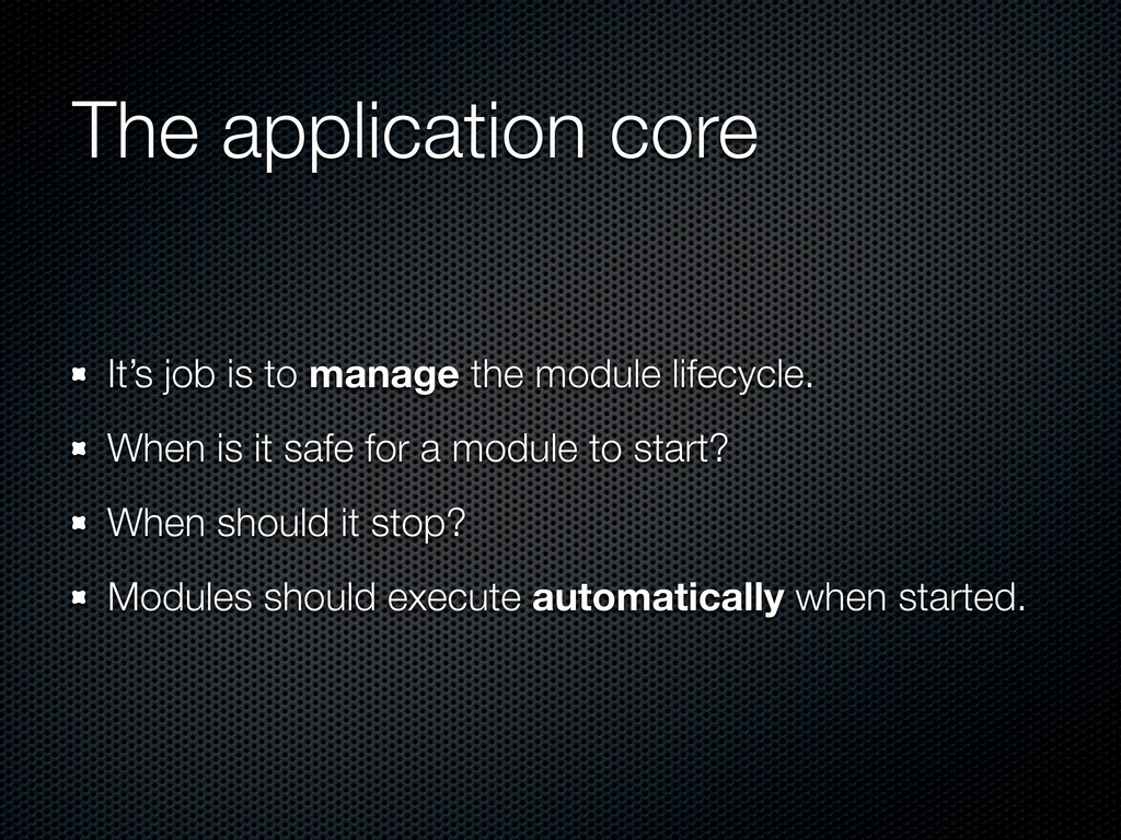 The application core It's job is to manage the ...