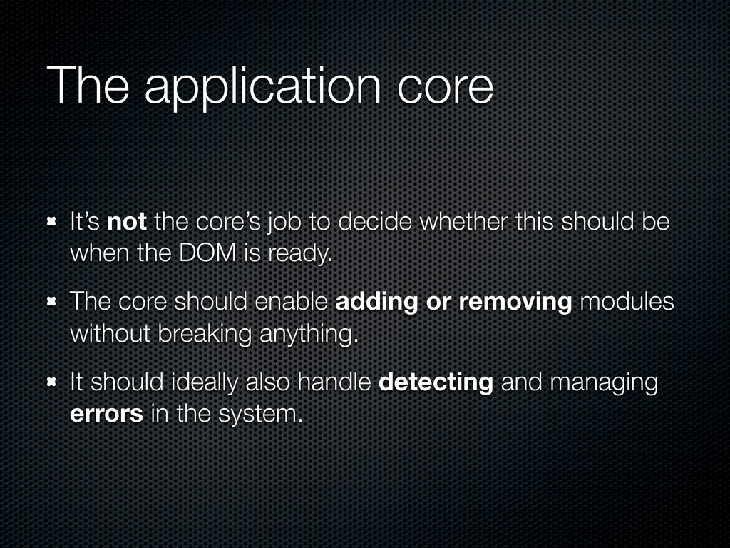 The application core It's not the core's job to...