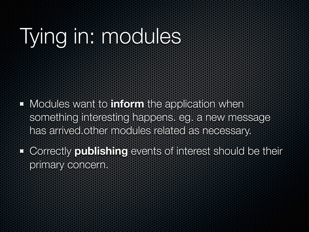 Tying in: modules Modules want to inform the ap...
