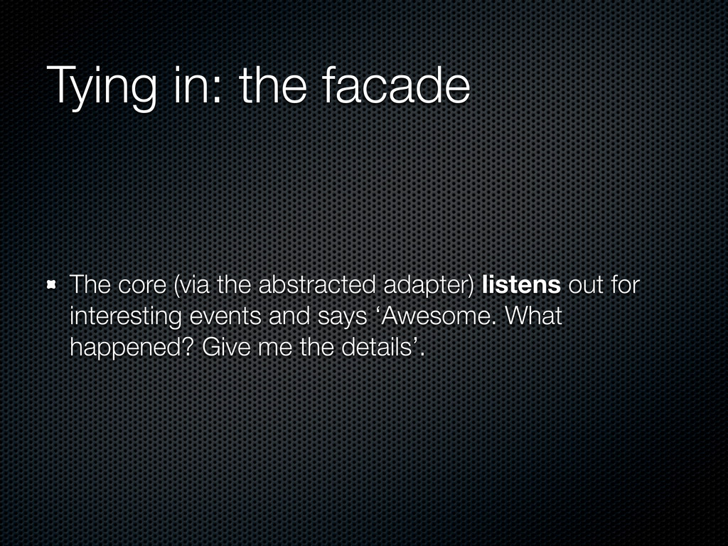 Tying in: the facade The core (via the abstract...