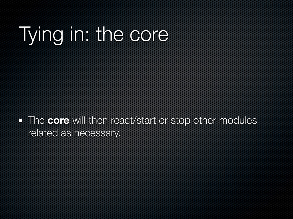 Tying in: the core The core will then react/sta...