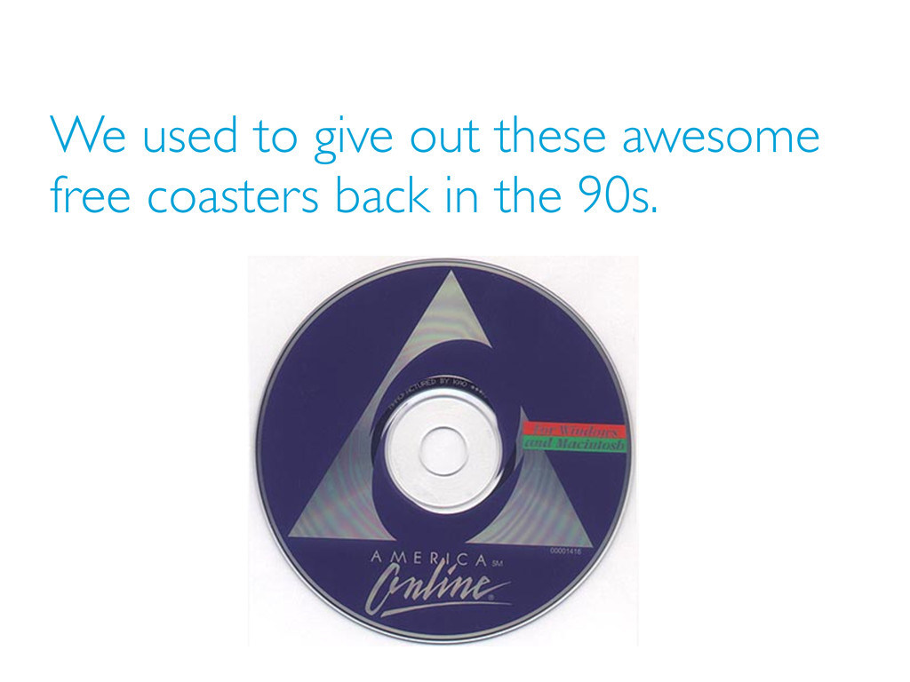 We used to give out these awesome free coasters...