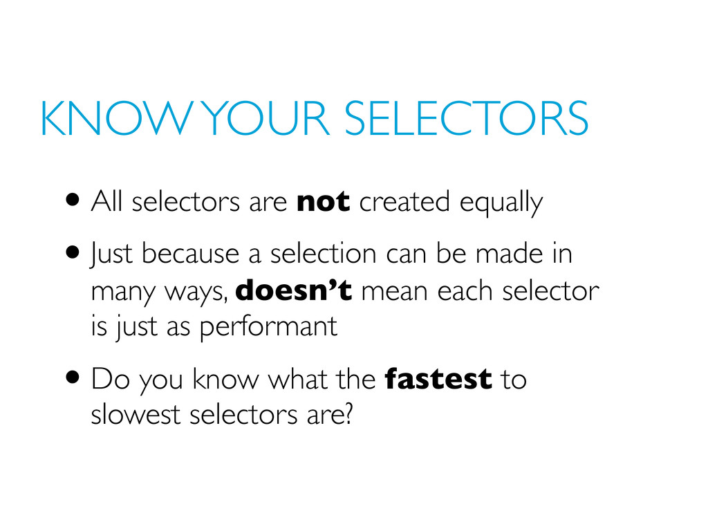 KNOW YOUR SELECTORS •All selectors are not crea...