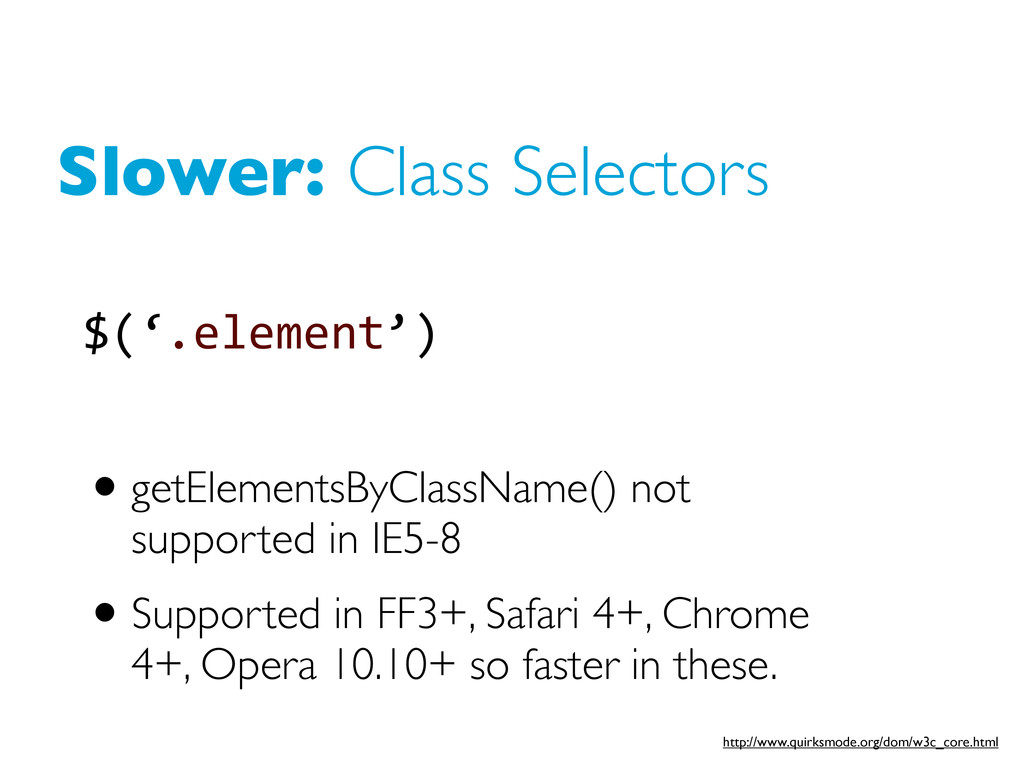 Slower: Class Selectors •getElementsByClassName...