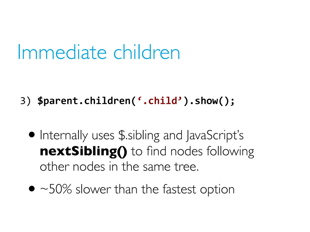 Immediate children •Internally uses $.sibling a...