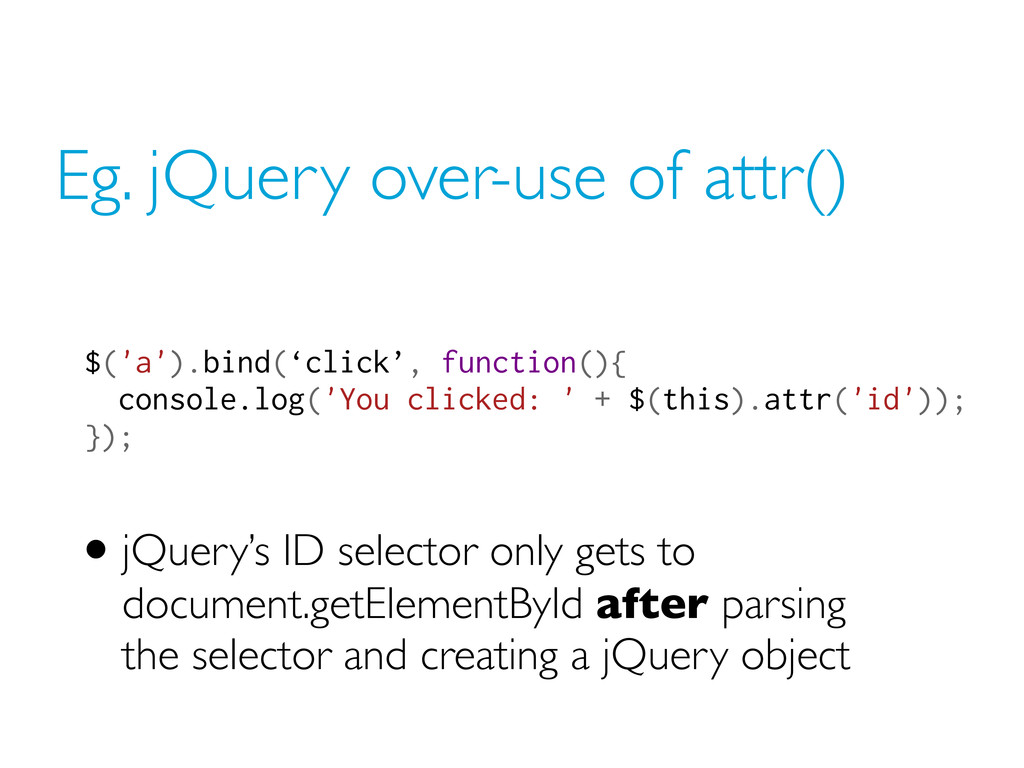 Eg. jQuery over-use of attr() $('a').bind('clic...