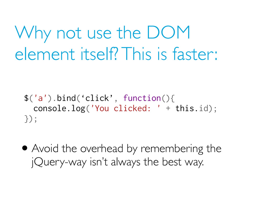 Why not use the DOM element itself? This is fas...