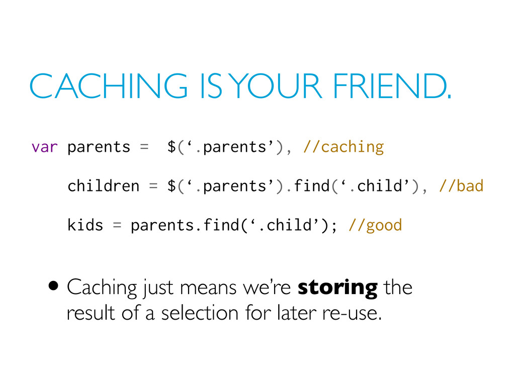 CACHING IS YOUR FRIEND. •Caching just means we'...