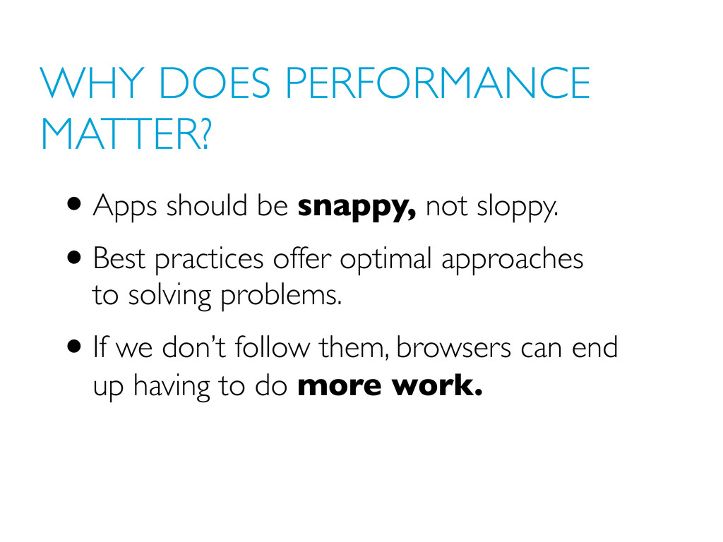WHY DOES PERFORMANCE MATTER? •Apps should be sn...