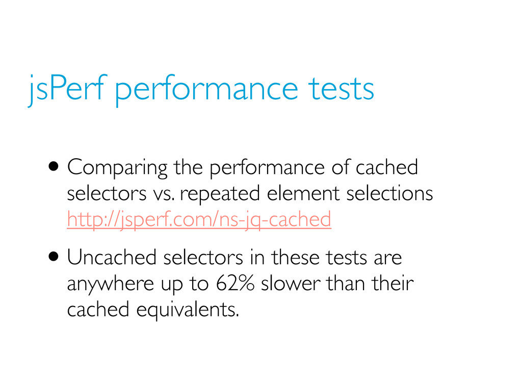 jsPerf performance tests •Comparing the perform...