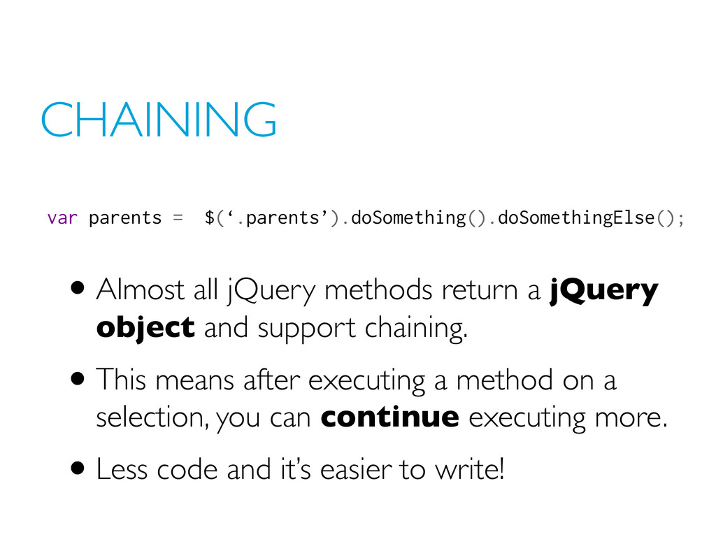 CHAINING •Almost all jQuery methods return a jQ...