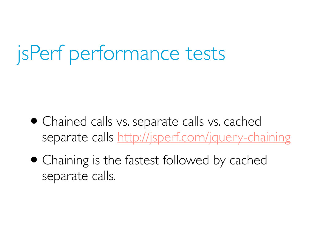 jsPerf performance tests •Chained calls vs. sep...