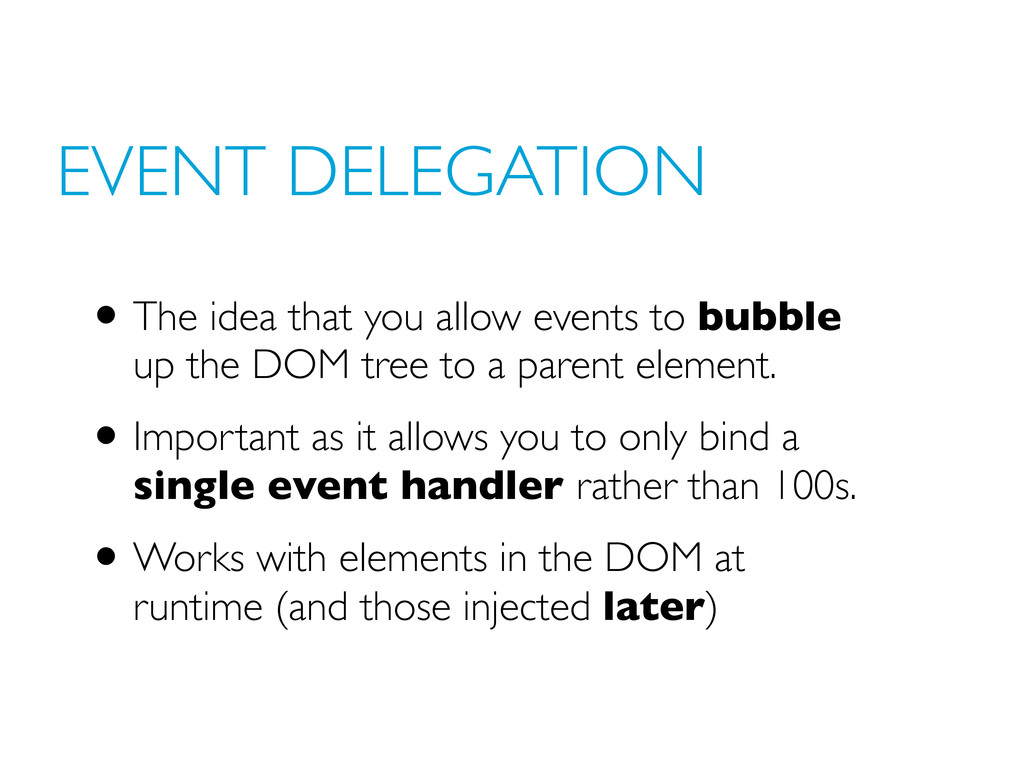 EVENT DELEGATION •The idea that you allow event...