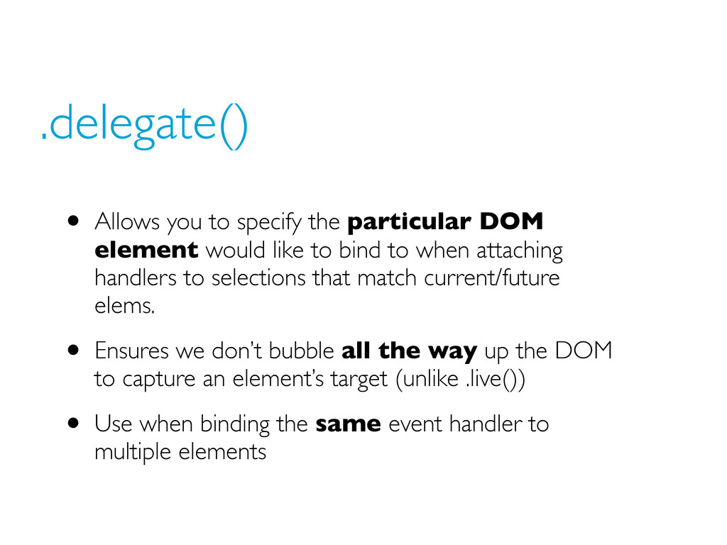 .delegate() • Allows you to specify the particu...