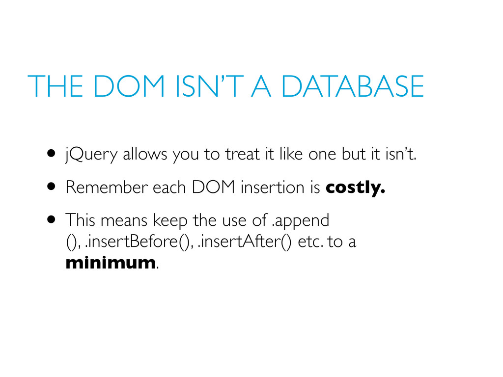 THE DOM ISN'T A DATABASE • jQuery allows you to...