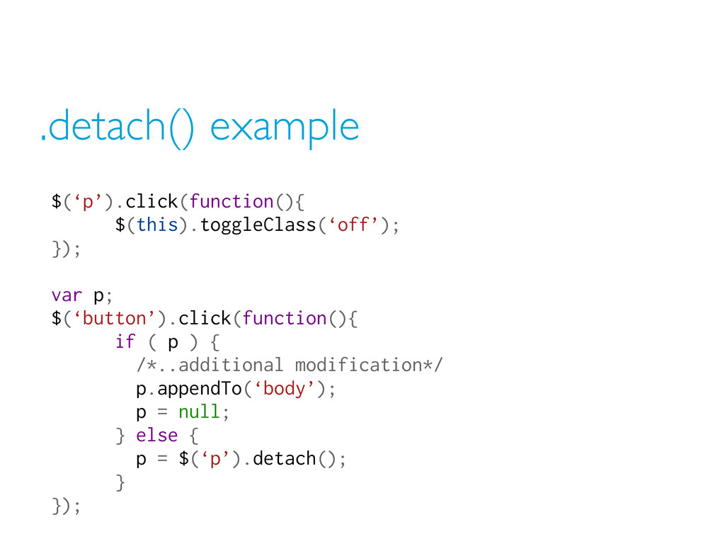 .detach() example $('p').click(function(){ $(th...
